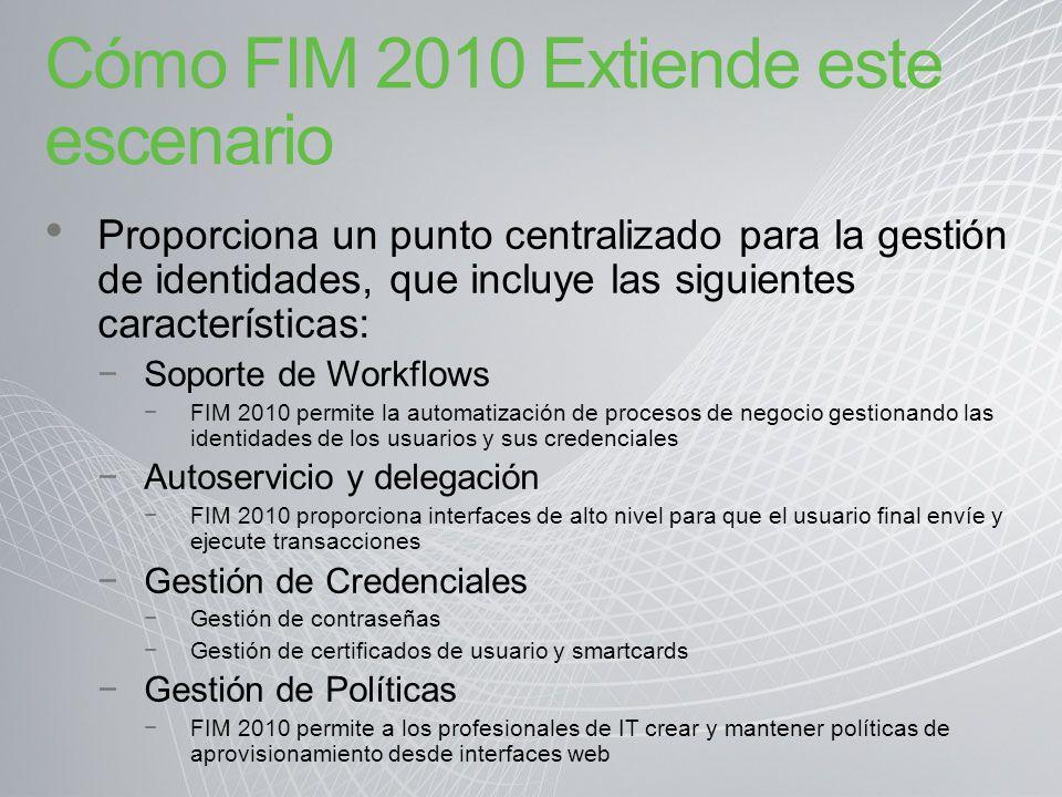 Cómo FIM 2010 Extiende este escenario Proporciona un punto centralizado para la gestión de identidades, que incluye las siguientes características: So