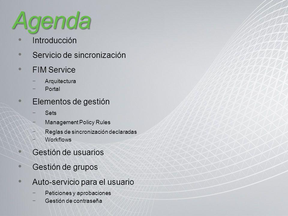 Agenda Introducción Servicio de sincronización FIM Service Arquitectura Portal Elementos de gestión Sets Management Policy Rules Reglas de sincronizac