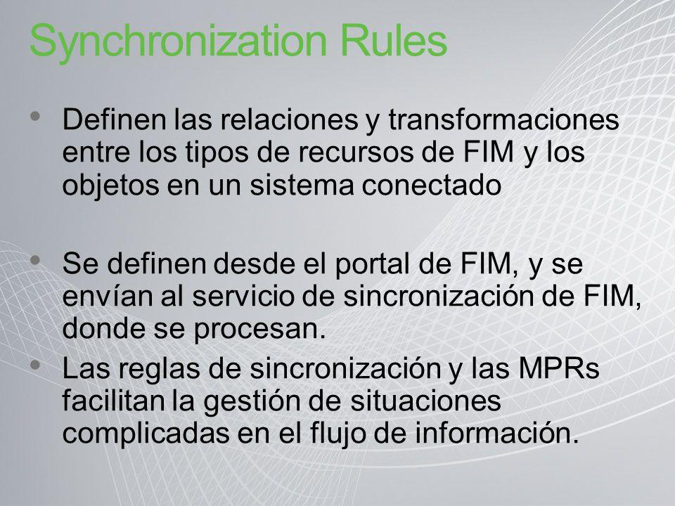 Synchronization Rules Definen las relaciones y transformaciones entre los tipos de recursos de FIM y los objetos en un sistema conectado Se definen de