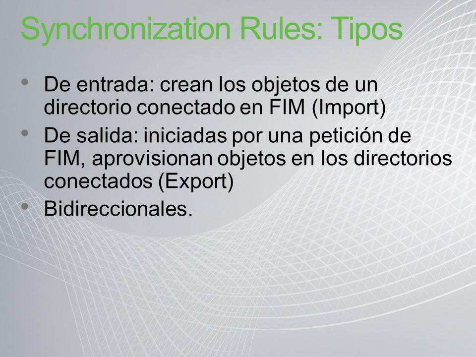 Synchronization Rules: Tipos De entrada: crean los objetos de un directorio conectado en FIM (Import) De salida: iniciadas por una petición de FIM, ap