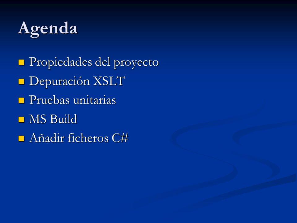 Agenda Propiedades del proyecto Propiedades del proyecto Depuración XSLT Depuración XSLT Pruebas unitarias Pruebas unitarias MS Build MS Build Añadir ficheros C# Añadir ficheros C#