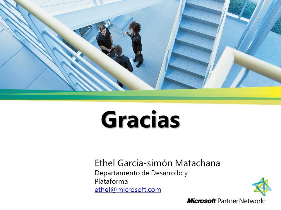 Gracias Ethel García-simón Matachana Departamento de Desarrollo y Plataforma ethel@microsoft.com