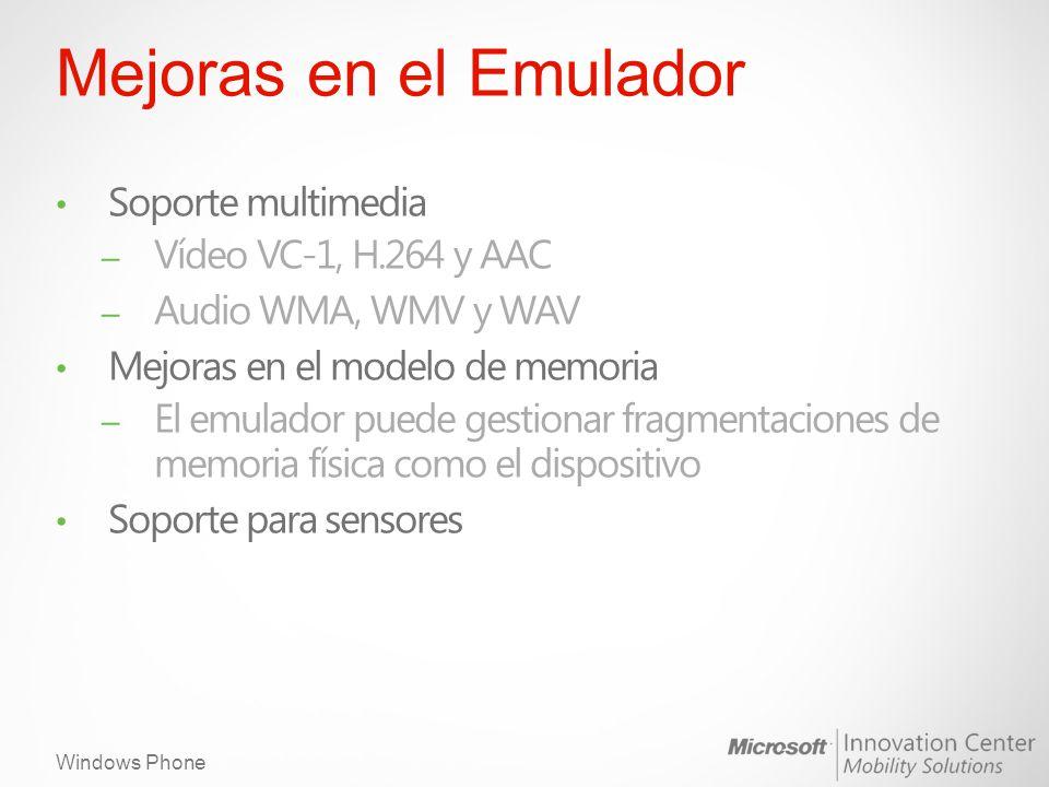 Windows Phone Mejoras en el Emulador Soporte multimedia – Vídeo VC-1, H.264 y AAC – Audio WMA, WMV y WAV Mejoras en el modelo de memoria – El emulador puede gestionar fragmentaciones de memoria física como el dispositivo Soporte para sensores
