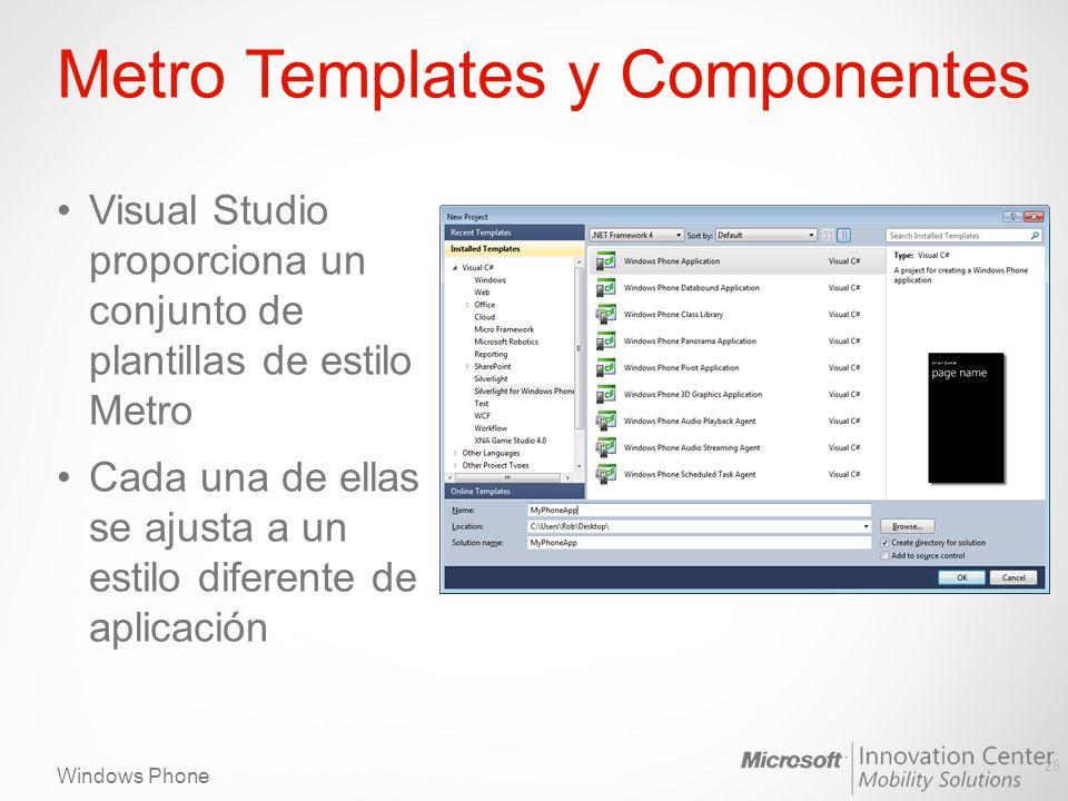 Windows Phone Metro Templates y Componentes Visual Studio proporciona un conjunto de plantillas de estilo Metro Cada una de ellas se ajusta a un estilo diferente de aplicación 26