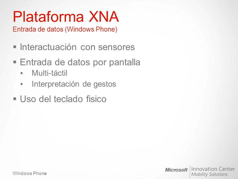 Windows Phone Plataforma XNA Entrada de datos (Windows Phone) Interactuación con sensores Entrada de datos por pantalla Multi-táctil Interpretación de