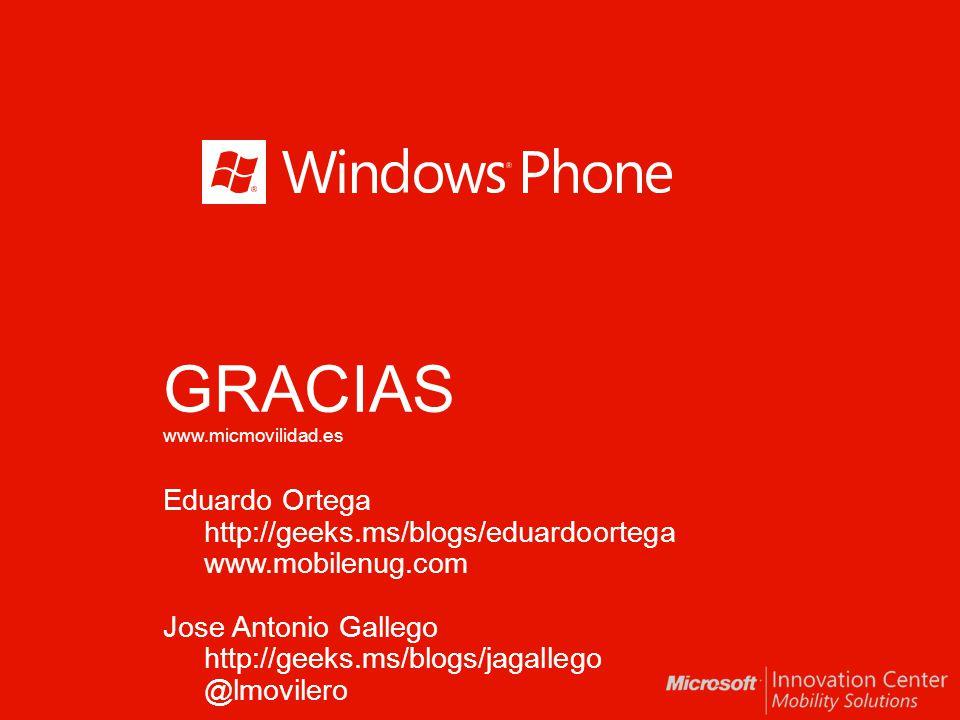 GRACIAS www.micmovilidad.es Eduardo Ortega http://geeks.ms/blogs/eduardoortega www.mobilenug.com Jose Antonio Gallego http://geeks.ms/blogs/jagallego @lmovilero