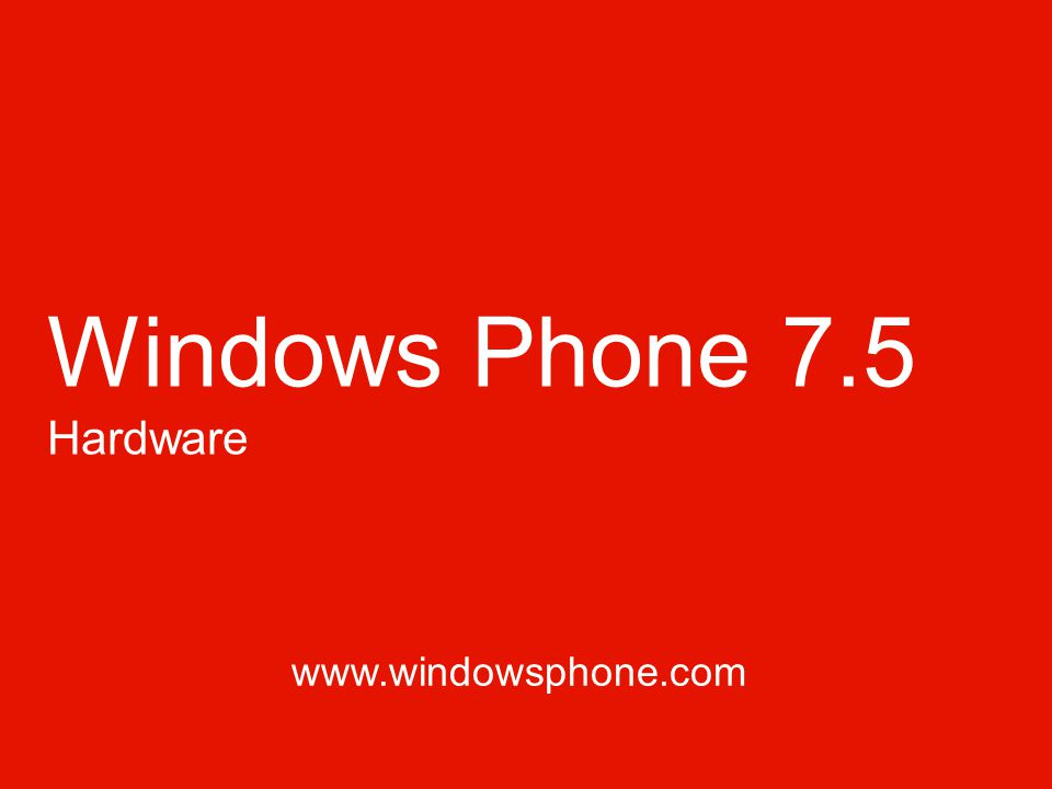 Windows Phone 7.5 Hardware www.windowsphone.com
