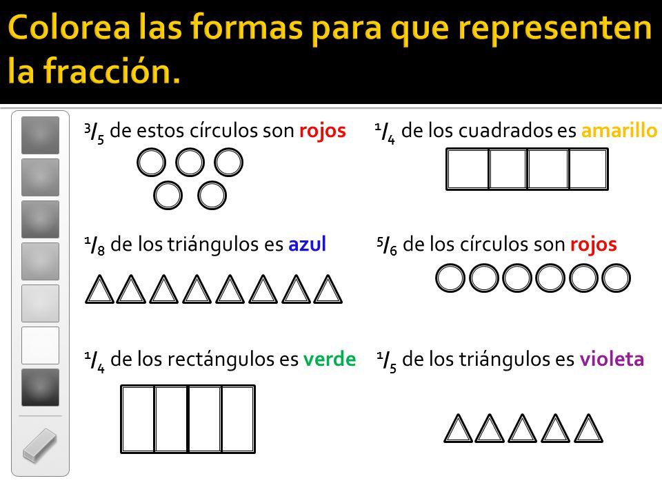 Colorea las formas para que representen la fracción. 3 / 5 de estos círculos son rojos 1 / 8 de los triángulos es azul 1 / 4 de los cuadrados es amari