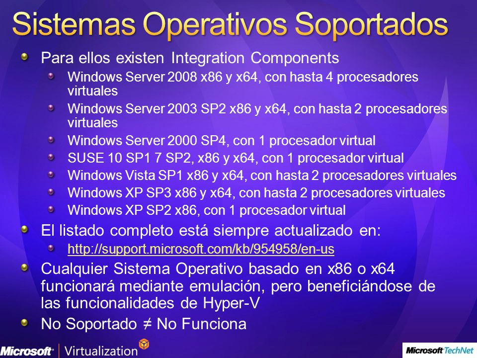 Para ellos existen Integration Components Windows Server 2008 x86 y x64, con hasta 4 procesadores virtuales Windows Server 2003 SP2 x86 y x64, con has