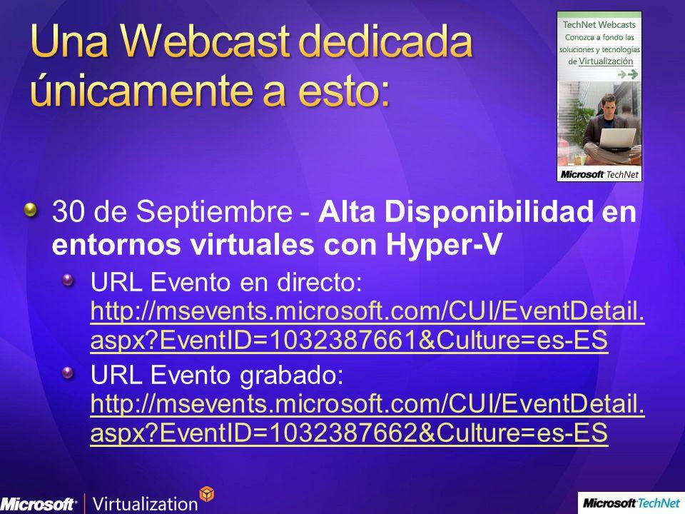 30 de Septiembre - Alta Disponibilidad en entornos virtuales con Hyper-V URL Evento en directo: http://msevents.microsoft.com/CUI/EventDetail. aspx?Ev