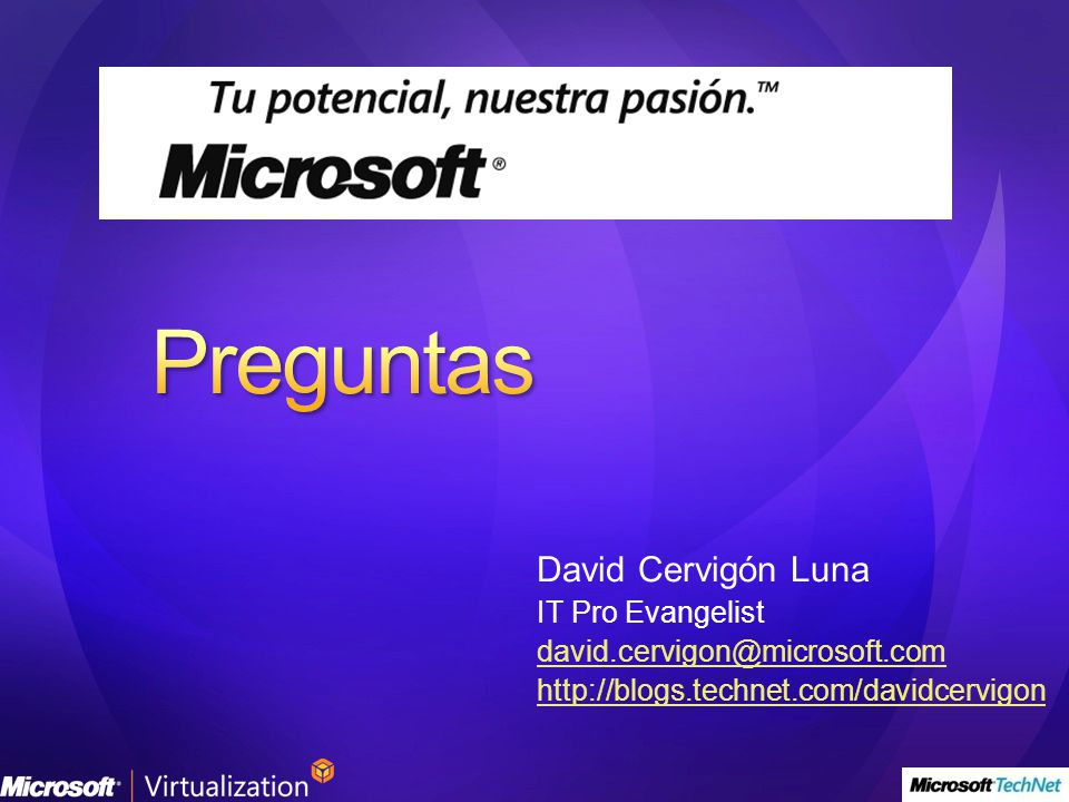 David Cervigón Luna IT Pro Evangelist david.cervigon@microsoft.com http://blogs.technet.com/davidcervigon