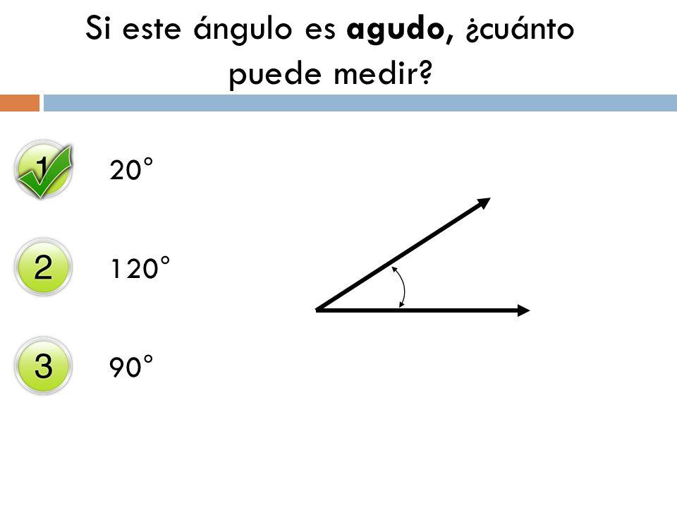 20° 120° 90° Si este ángulo es agudo, ¿cuánto puede medir?