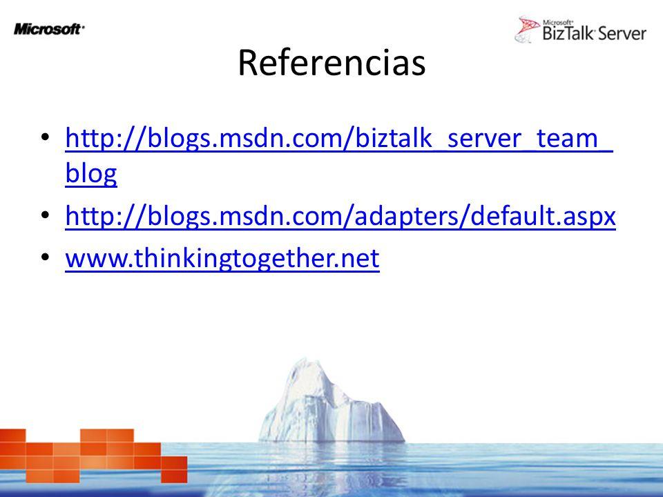 Referencias http://blogs.msdn.com/biztalk_server_team_ blog http://blogs.msdn.com/biztalk_server_team_ blog http://blogs.msdn.com/adapters/default.asp