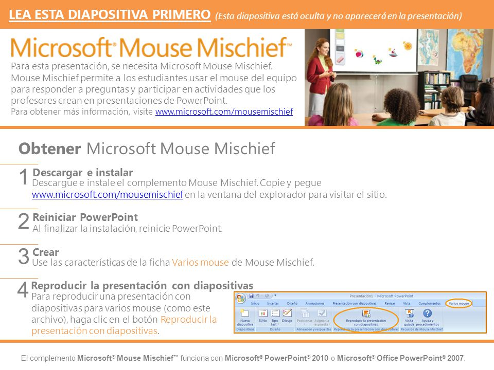 El complemento Microsoft ® Mouse Mischief funciona con Microsoft ® PowerPoint ® 2010 o Microsoft ® Office PowerPoint ® 2007.