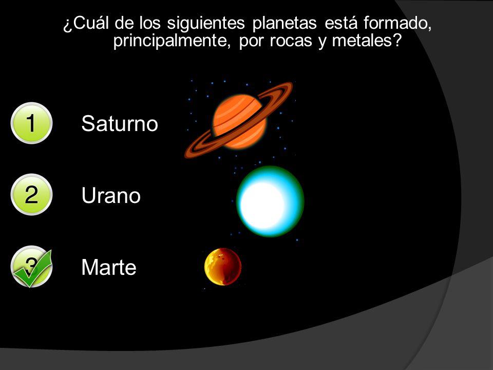 ¿Cuál de los siguientes planetas está formado, principalmente, por rocas y metales? Saturno Urano Marte