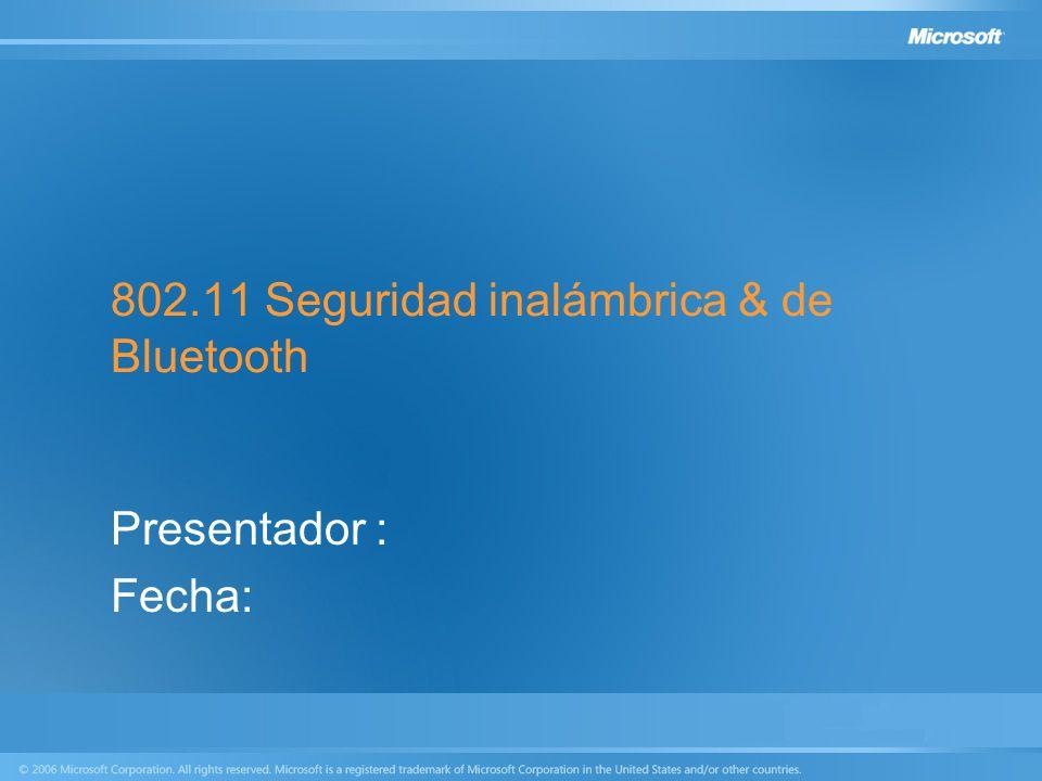 802.11 Seguridad inalámbrica & de Bluetooth Presentador : Fecha: