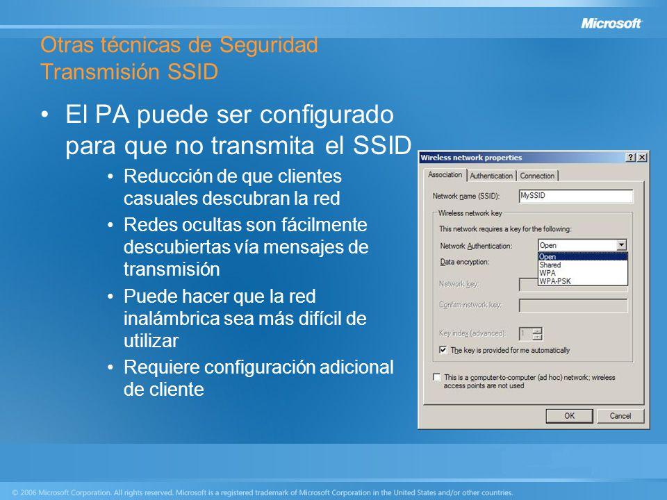 Otras técnicas de Seguridad Transmisión SSID El PA puede ser configurado para que no transmita el SSID Reducción de que clientes casuales descubran la