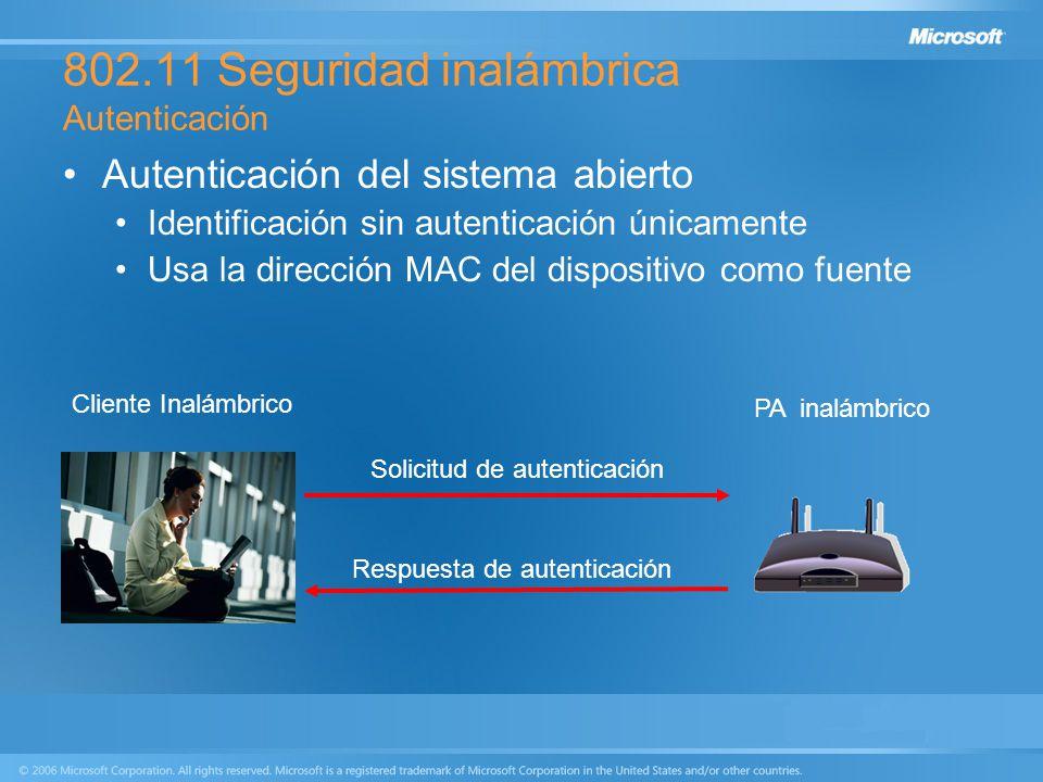 802.11 Seguridad inalámbrica Autenticación Autenticación del sistema abierto Identificación sin autenticación únicamente Usa la dirección MAC del disp