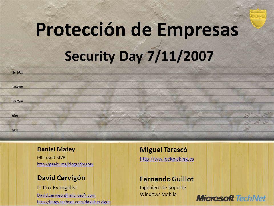 Protección de Empresas Security Day 7/11/2007 Daniel Matey Microsoft MVP http://geeks.ms/blogs/dmatey Miguel Tarascó http://ww.lockpicking.es Fernando