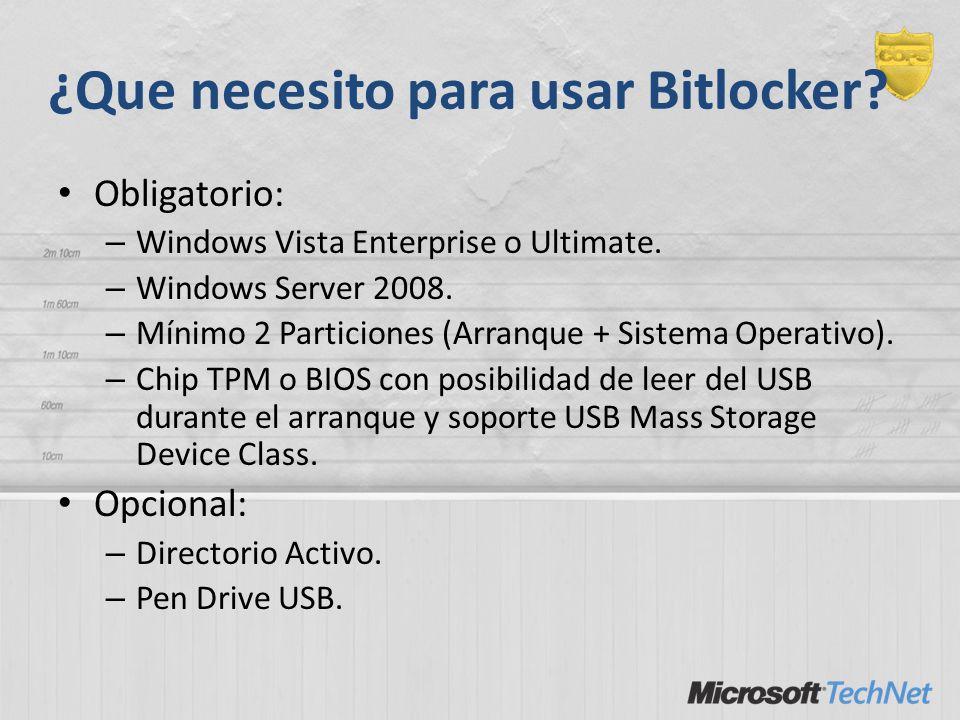 ¿Que necesito para usar Bitlocker? Obligatorio: – Windows Vista Enterprise o Ultimate. – Windows Server 2008. – Mínimo 2 Particiones (Arranque + Siste