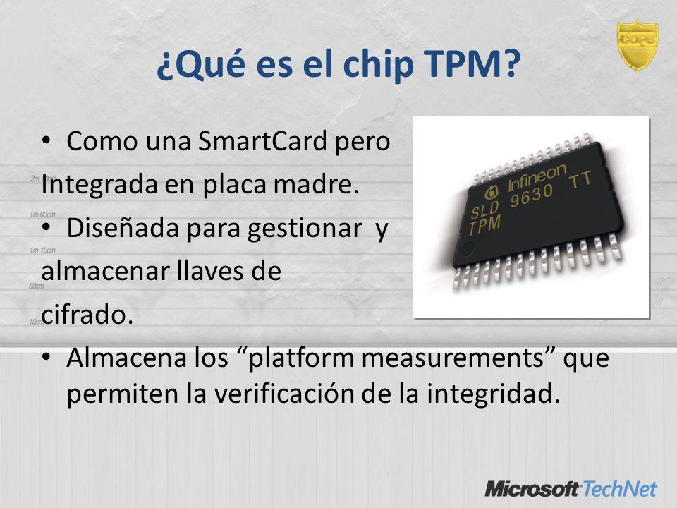 ¿Qué es el chip TPM? Como una SmartCard pero Integrada en placa madre. Diseñada para gestionar y almacenar llaves de cifrado. Almacena los platform me