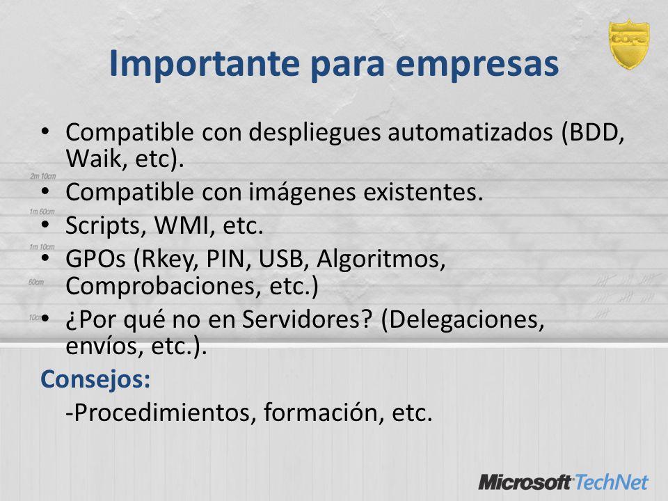 Importante para empresas Compatible con despliegues automatizados (BDD, Waik, etc). Compatible con imágenes existentes. Scripts, WMI, etc. GPOs (Rkey,