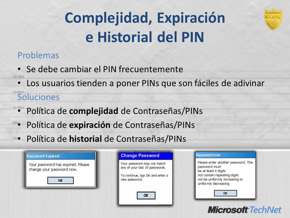 Complejidad, Expiración e Historial del PIN Problemas Se debe cambiar el PIN frecuentemente Los usuarios tienden a poner PINs que son fáciles de adivi