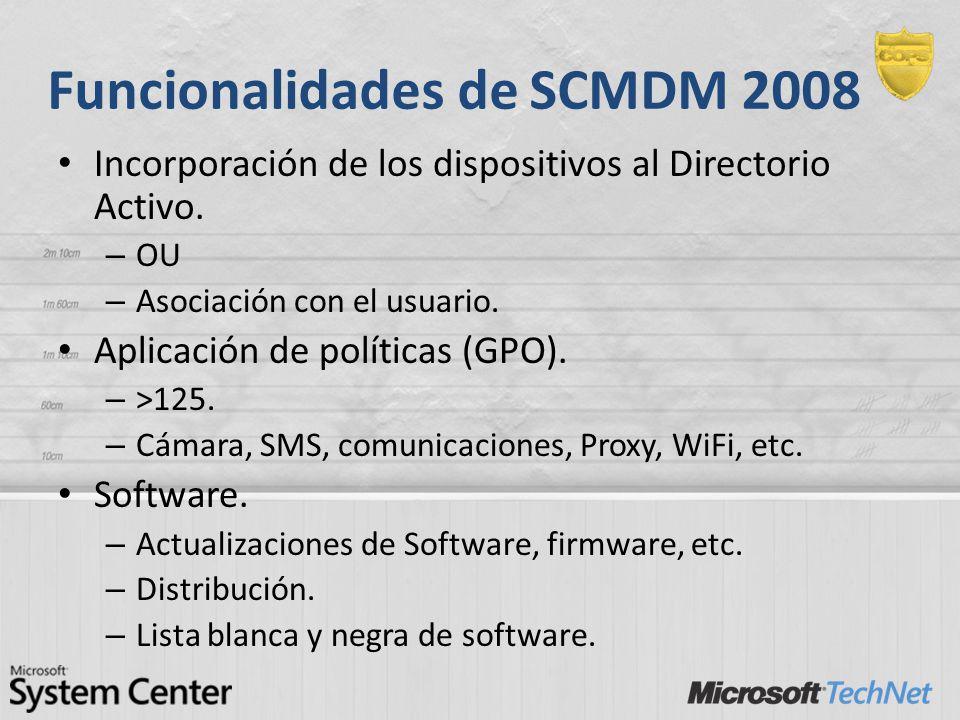 Funcionalidades de SCMDM 2008 Incorporación de los dispositivos al Directorio Activo. – OU – Asociación con el usuario. Aplicación de políticas (GPO).