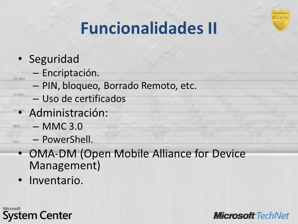 Funcionalidades II Seguridad – Encriptación. – PIN, bloqueo, Borrado Remoto, etc. – Uso de certificados Administración: – MMC 3.0 – PowerShell. OMA-DM
