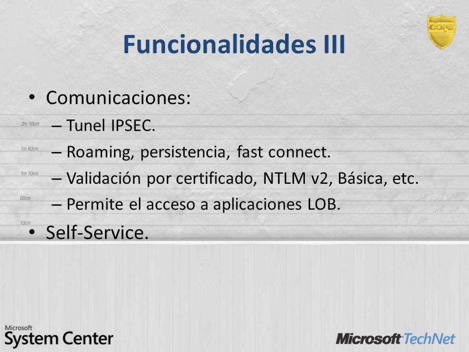 Funcionalidades III Comunicaciones: – Tunel IPSEC. – Roaming, persistencia, fast connect. – Validación por certificado, NTLM v2, Básica, etc. – Permit
