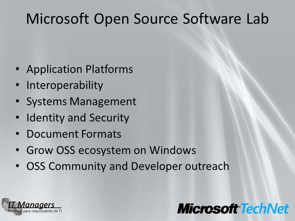Microsoft Open Source Software Lab Application Platforms Interoperability Systems Management Identity and Security Document Formats Grow OSS ecosystem on Windows OSS Community and Developer outreach