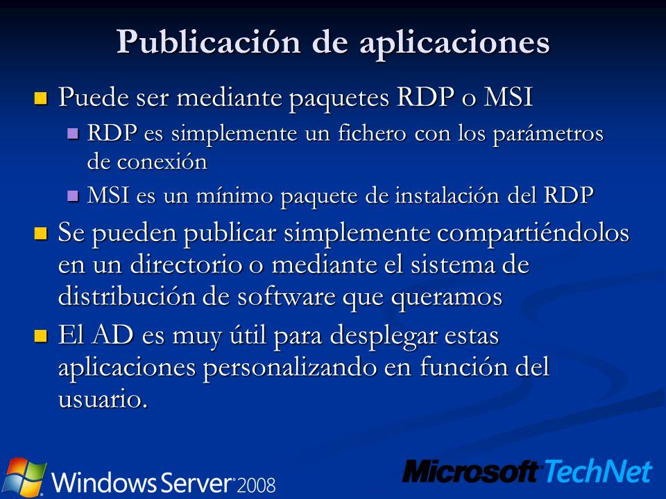 Publicación de aplicaciones Puede ser mediante paquetes RDP o MSI Puede ser mediante paquetes RDP o MSI RDP es simplemente un fichero con los parámetr