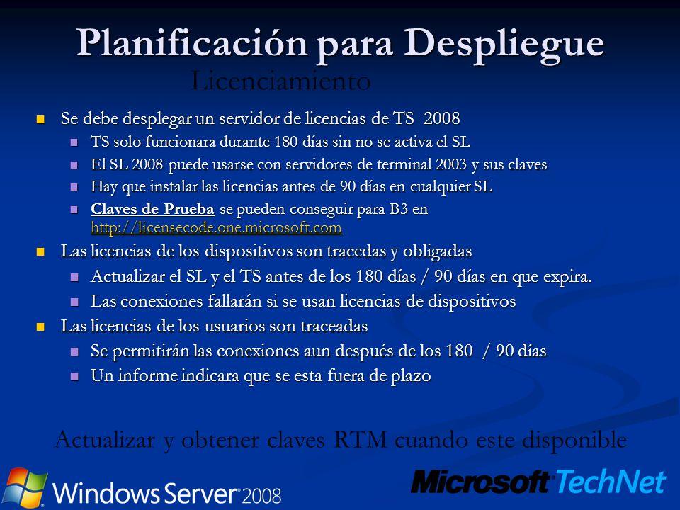 Planificación para Despliegue Se debe desplegar un servidor de licencias de TS 2008 Se debe desplegar un servidor de licencias de TS 2008 TS solo func