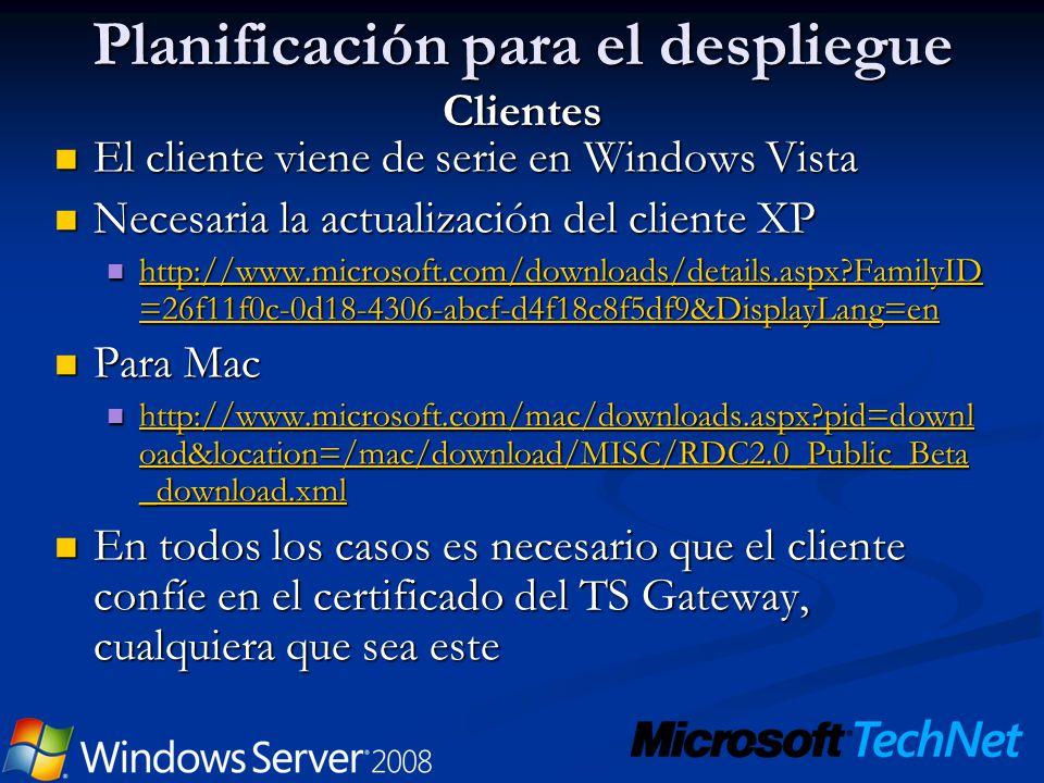 Planificación para el despliegue Clientes El cliente viene de serie en Windows Vista El cliente viene de serie en Windows Vista Necesaria la actualiza
