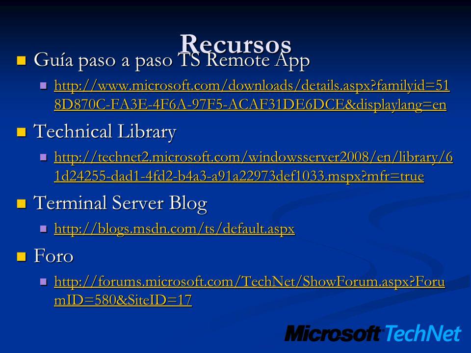 Recursos Guía paso a paso TS Remote App Guía paso a paso TS Remote App http://www.microsoft.com/downloads/details.aspx?familyid=51 8D870C-FA3E-4F6A-97