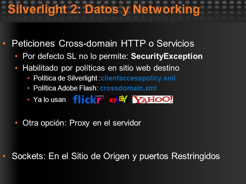 Peticiones Cross-domain HTTP o Servicios Por defecto SL no lo permite: SecurityException Habilitado por políticas en sitio web destino Política de Sil