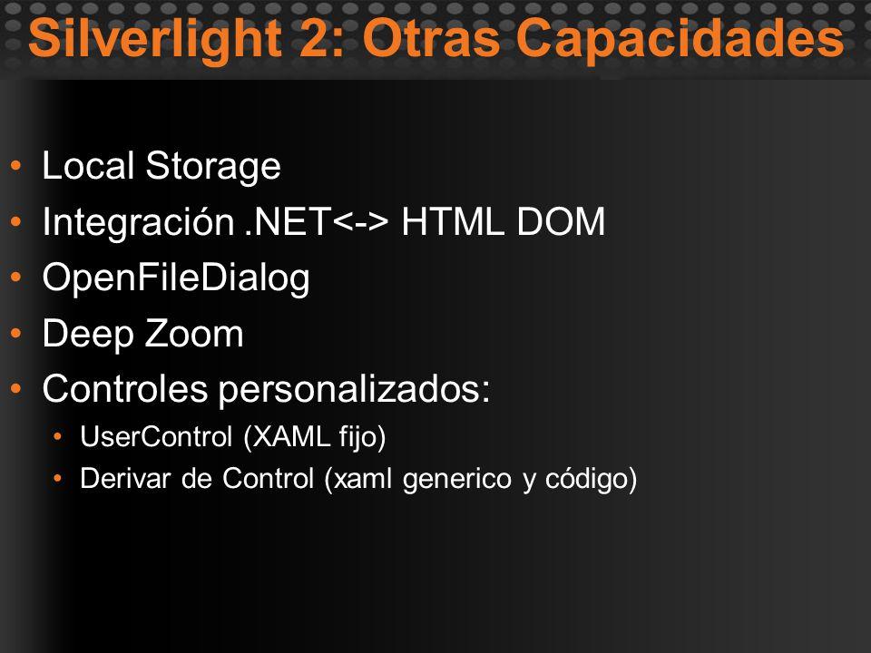 Silverlight 2: Otras Capacidades Local Storage Integración.NET HTML DOM OpenFileDialog Deep Zoom Controles personalizados: UserControl (XAML fijo) Der