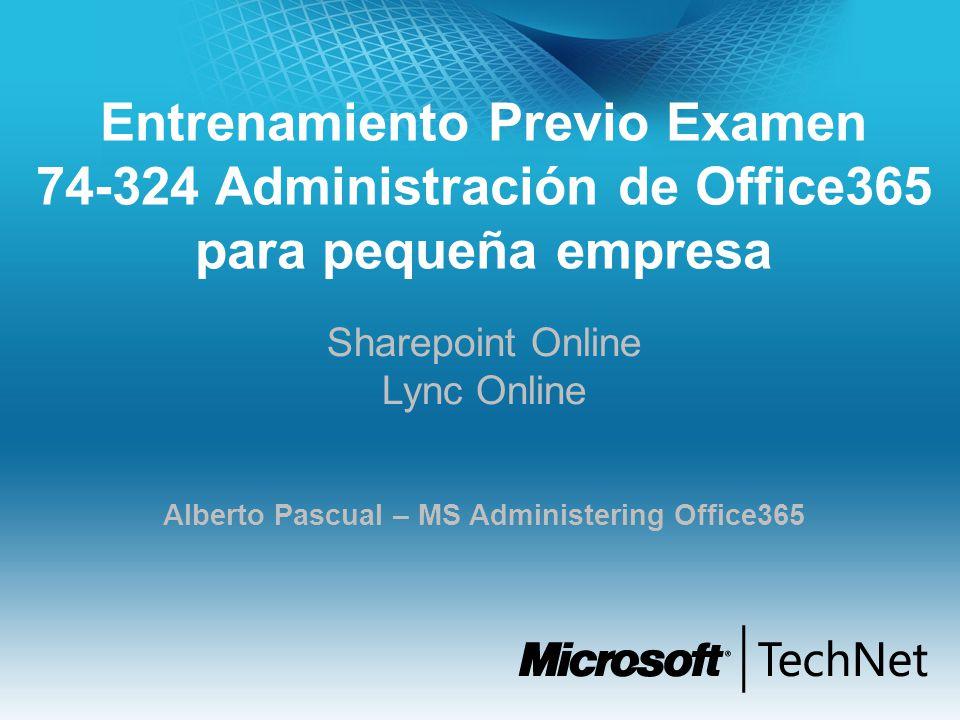 Entrenamiento Previo Examen 74-324 Administración de Office365 para pequeña empresa Sharepoint Online Lync Online Alberto Pascual – MS Administering O