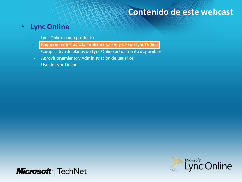 Contenido de este webcast Lync Online Lync Online como producto Requerimientos para la implementación y uso de Lync Online Comparativa de planes de Ly