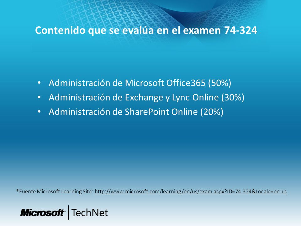 Administración de Microsoft Office365 (50%) Administración de Exchange y Lync Online (30%) Administración de SharePoint Online (20%) *Fuente Microsoft