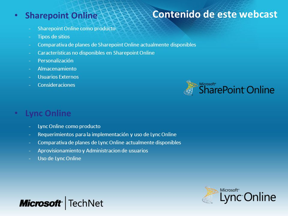 Contenido de este webcast Lync Online Lync Online como producto Requerimientos para la implementación y uso de Lync Online Comparativa de planes de Lync Online actualmente disponibles Aprovisionamiento y Administracion de usuarios Uso de Lync Online