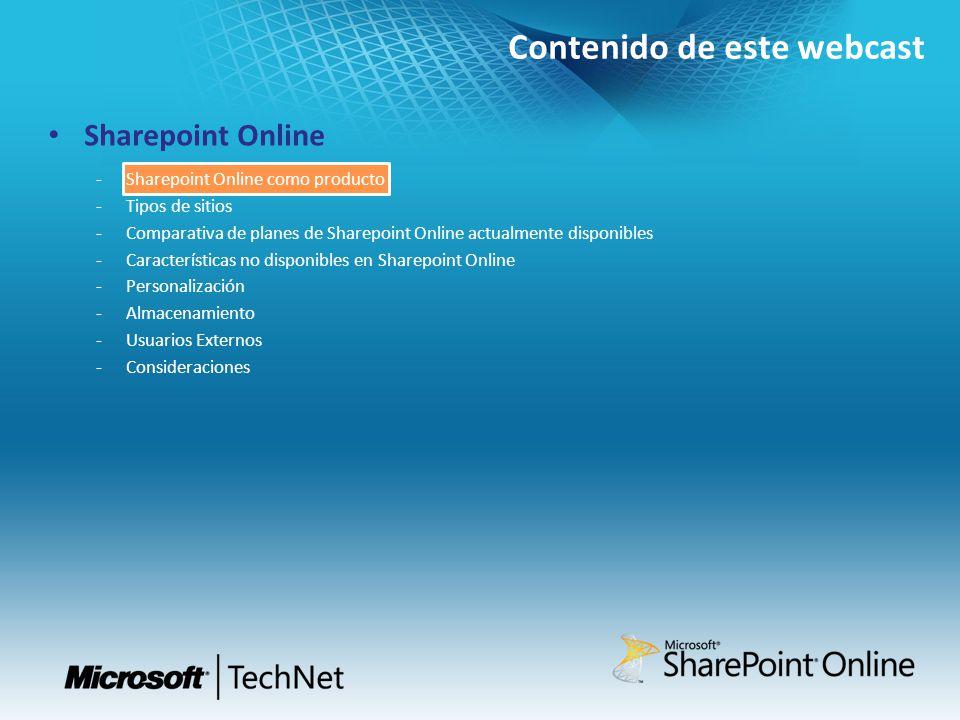 Contenido de este webcast Sharepoint Online Sharepoint Online como producto Tipos de sitios Comparativa de planes de Sharepoint Online actualmente disponibles Características no disponibles en Sharepoint Online Personalización Almacenamiento Usuarios Externos Consideraciones