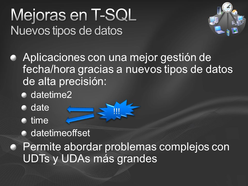 Aplicaciones con una mejor gestión de fecha/hora gracias a nuevos tipos de datos de alta precisión: datetime2 date time datetimeoffset Permite abordar
