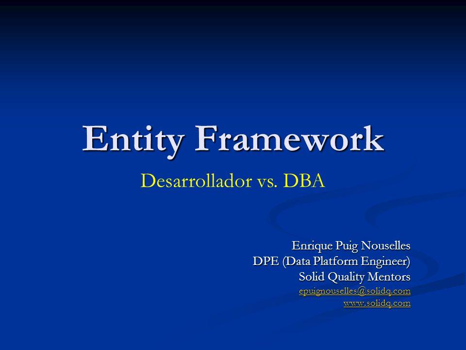 Entity Framework Enrique Puig Nouselles DPE (Data Platform Engineer) Solid Quality Mentors epuignouselles@solidq.com www.solidq.com Desarrollador vs.