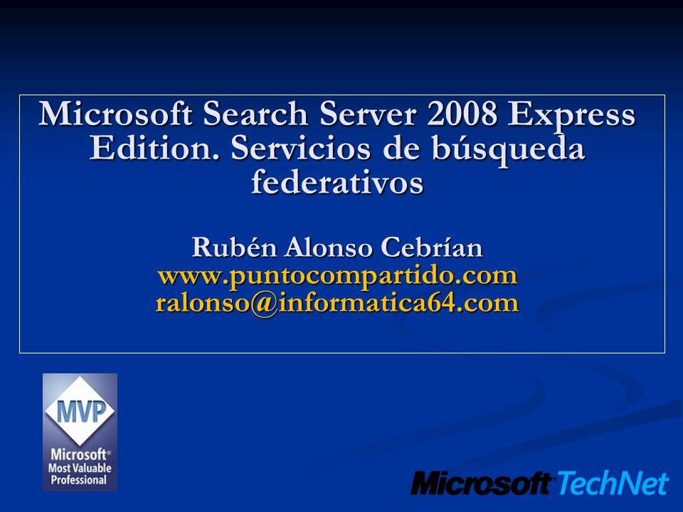 Enlaces de Interés http://www.microsoft.com/winme/0711/31250/Federation/Default.html http://www.microsoft.com/winme/0711/31250/Federation/Default.html (Video explicativo de uso de conector federativo a través de Technet) http://www.microsoft.com/downloads/details.aspx?FamilyId=3811C371-0E83- 47C8-976B-0B7F26A3B3C4&displaylang=en http://www.microsoft.com/downloads/details.aspx?FamilyId=3811C371-0E83- 47C8-976B-0B7F26A3B3C4&displaylang=en (Actualización para MOSS 2007 para el uso de búsquedas federativas) http://www.microsoft.com/enterprisesearch/downloads/default.aspx http://www.microsoft.com/enterprisesearch/downloads/default.aspx (Sitio Web de descarga de Microsoft Search Server 2008 Express) http://www.microsoft.com/enterprisesearch/connectors/federated.aspx http://www.microsoft.com/enterprisesearch/connectors/federated.aspx (Sitio Web de Microsoft de descarga de conectores federativos) http://www.suges.es http://www.suges.es (Sitio Web del Grupo de Usuarios de Sharepoint en España)