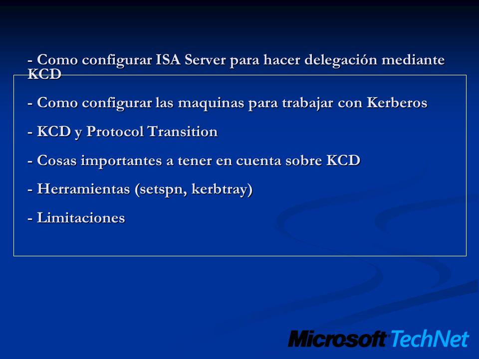 - Como configurar ISA Server para hacer delegación mediante KCD - Como configurar las maquinas para trabajar con Kerberos - KCD y Protocol Transition