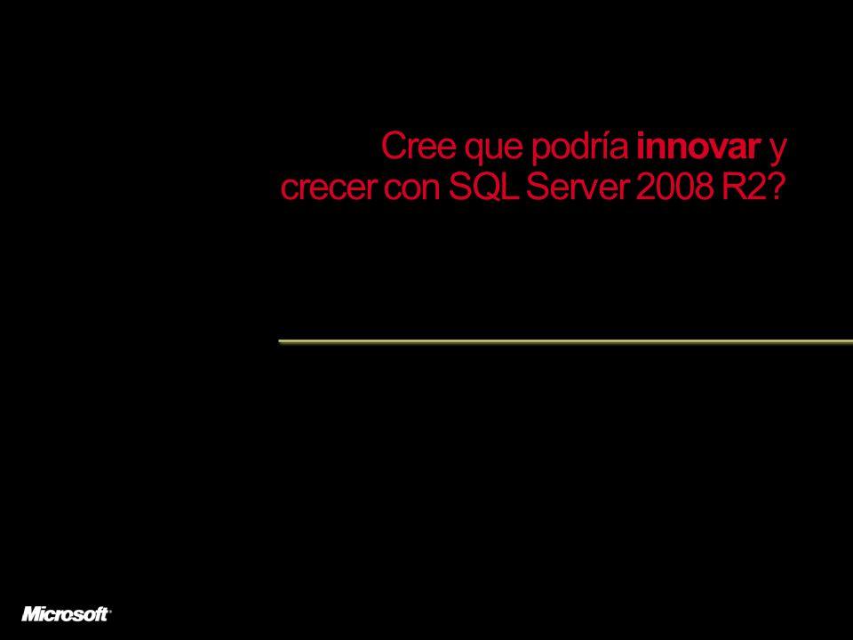 Cree que podría innovar y crecer con SQL Server 2008 R2