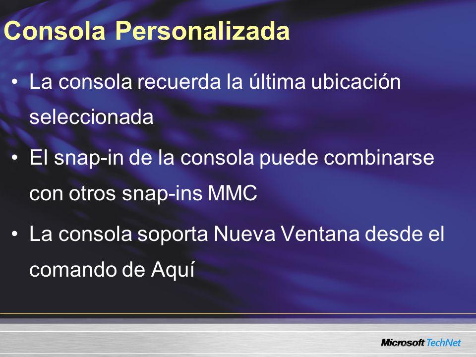 Consola Personalizada La consola recuerda la última ubicación seleccionada El snap-in de la consola puede combinarse con otros snap-ins MMC La consola soporta Nueva Ventana desde el comando de Aquí
