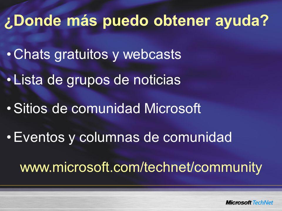 Chats gratuitos y webcasts Lista de grupos de noticias Sitios de comunidad Microsoft Eventos y columnas de comunidad ¿Donde más puedo obtener ayuda.