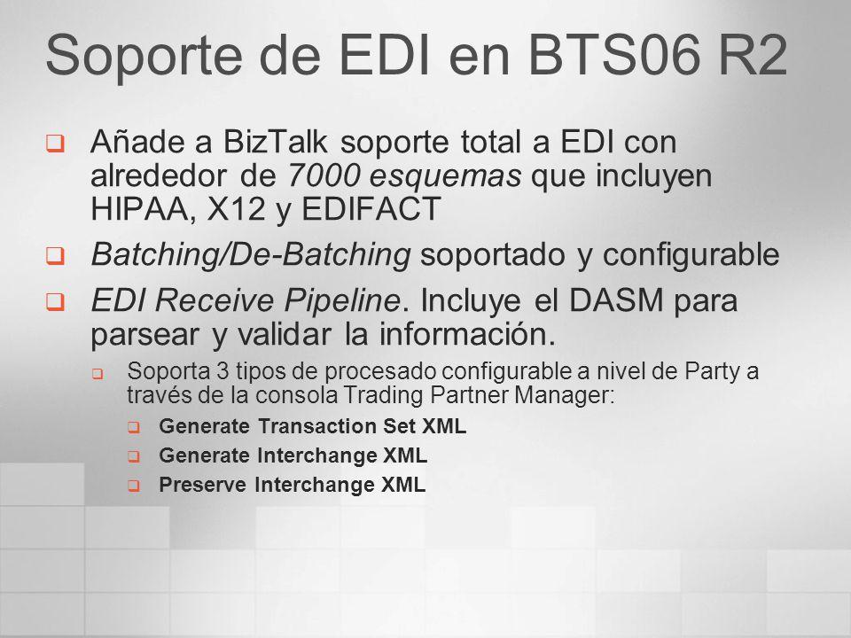 Soporte de EDI en BTS06 R2 Añade a BizTalk soporte total a EDI con alrededor de 7000 esquemas que incluyen HIPAA, X12 y EDIFACT Batching/De-Batching s
